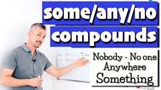 Some/any/no COMPOUNDS (TERRIFIC Lesson - You'll Learn DIFFERENCE Some, Any & No)
