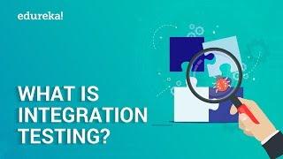 What is Integration Testing? | Software Testing Tutorial for Beginners | Edureka