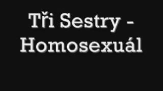Tři Sestry - Homosexuál