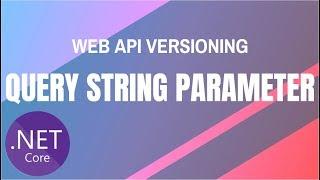 ASP.NET Core **Web API Versioning** (Query String Parameter)