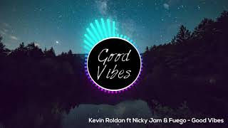Kevin Roldan Ft Nicky Jam & Fuego   Good Vibes Official Remix *ORIGINAL & NUEVO*