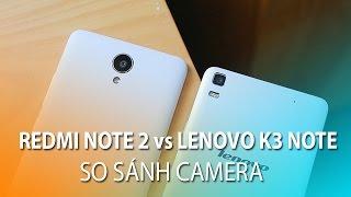 Xiaomi RedMi Note 2 và Lenovo K3 Note - So sánh chi tiết Camera, chất lượng ảnh chụp