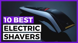Best Electric Shavers for Men in 2020 - How to Choose the Best Electric Shaver?