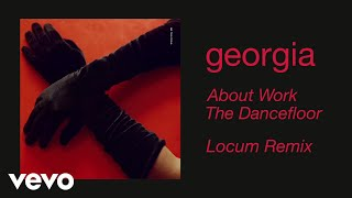 Georgia   About Work The Dancefloor (Locum Remix) (Official Audio)