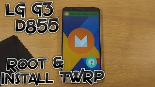 LG G3 D855 - How to Root and install TWRP on latest Android 6.0 Marshmallow [Tutorial]