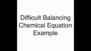 Difficult Balancing Chemical Equations Example