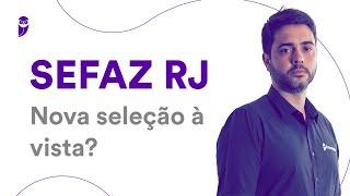 Concurso SEFAZ RJ: Nova seleção à vista?