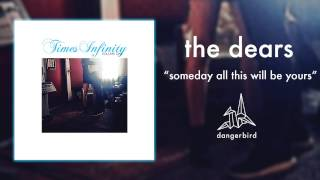 """The Dears - """"Someday All This Will Be Yours"""" (Official Audio)"""