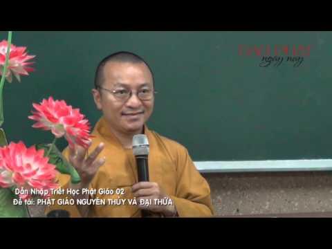 Dẫn nhập Triết học Phật giáo 02: Phật giáo Nguyên Thủy và Đại Thừa (05/01/2013)