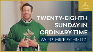 Twenty-eighth Sunday in Ordinary Time — Mass with Fr. Mike Schmitz