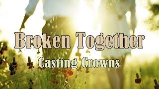 Broken Together - Casting Crowns - with Lyrics