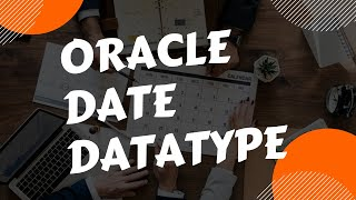 Oracle SQL DATE Data Types | Oracle SQL fundamentals