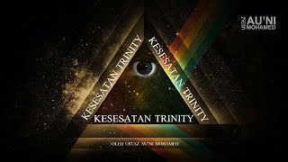 KESESATAN  TRINITY | USTAZ AU'NI MOHAMED