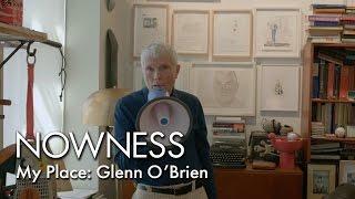 My Place: Glenn O'Brien