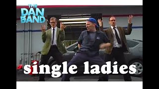 Beyonce's SINGLE LADIES with  THE DAN BAND