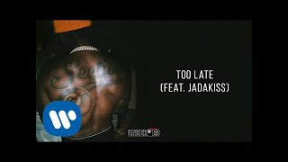 Pardison Fontaine - Too Late (feat. Jadakiss) [Official Audio]