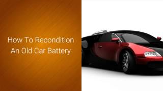 |How To Recondition An Old Car Battery|Should I Buy A Reconditioned Car Battery|