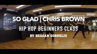 SO GLAD | Chris Brown | Hip Hop Beginners Class | Reagan Cornelio