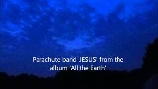 Parachute band 'JESUS' from the album 'All the earth'