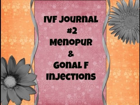 Menopur & Gonal F Injections