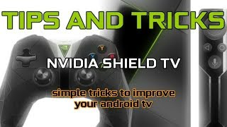 TIPS AND TRICKS FOR NVIDIA SHIELD TV
