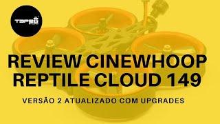 Review Reptile Cloud 149 Versão 2 Atualizado Cinewhoop Drone FPV #Brasil #Cinewhoop #DroneFPV