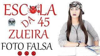 ESCOLA DA ZUEIRA  45 A FOTO FALSA