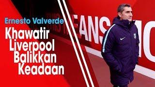 Jelang Leg Kedua Hadapi Liverpool, Ernesto Valverde Dihantui Kenangan Buruk Musim Lalu