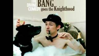 The Divine Comedy - Assume The Perpendicular (Bang Goes the Knighthood)