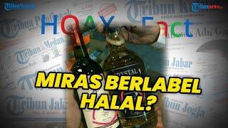 Beredar Kabar Hoax Miras Berlabel Halal dengan Nol Persen Alkohol, Begini Faktanya Sebenarnya