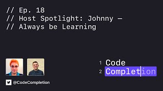 Code Completion Episode 18:  Always be Learning