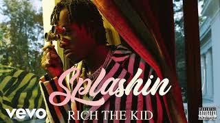 Rich The Kid   Splashin (clean)