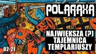 Polaraxa 02-21: Największa (?) tajemnica Templariuszy