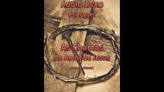 audio-livro - As Chamas do Amor de Jesus. Abade Dom Pinard 1923