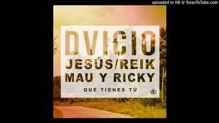 Dvicio, Jesús Reik, Mau Y Ricky - Qué Tienes Tú
