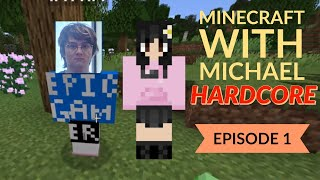 HARDCORE Minecraft with Michael - Episode 1
