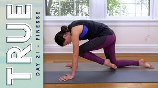 TRUE - Day 21 - FINESSE  |  Yoga With Adriene