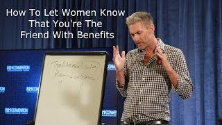 How to Let Women Know That You're the Friend With Benefits | Brent Smith