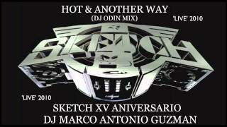 HOT & ANOTHER WAY (DJ ODIN MIX)-SKETCH 15 ANIVERSARIO 'LIVE'2010