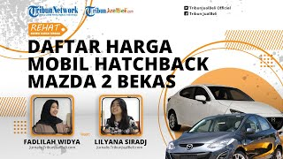 Daftar Harga Mobil Hatchback Mazda 2 Bekas Terkini, Harga Terendah Rp70 Jutaan