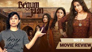 Begum Jaan | Not A Movie Review | Sucharita Tyagi
