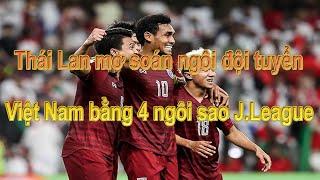 Thái Lan mơ soán ngôi đội tuyển Việt Nam bằng 4 ngôi sao J.League