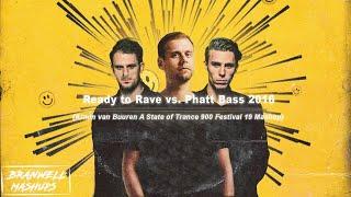 Ready to Rave vs. Phatt Bass 2016 (Armin van Buuren A State of Trance 900 Festival 19 Mashup)