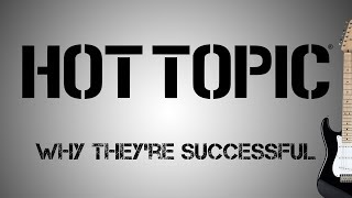 Hot Topic - Why Theyre Successful