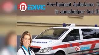 Complete Medical Support by Medivic Ambulance Service in Jamshedpur