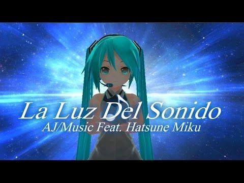 【AJ/Music Ft. Hatsune Miku】La Luz Del Sonido【Vocaloid Original En Español】