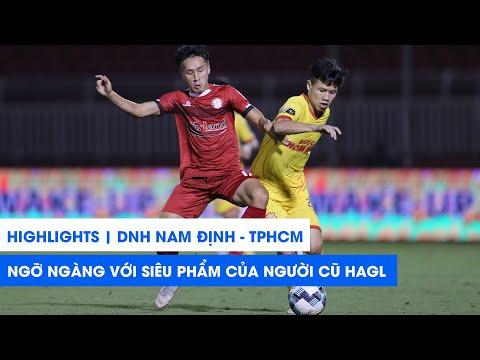 """Highlights   Nam Định - TP. HCM   Người cũ HAGL lập siêu phẩm, TP. HCM """"suýt chết"""" tại Thiên Trường"""