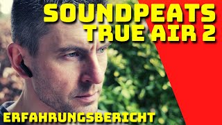 Soundpeats True Air 2 - Erfahrungsbericht - Deutsch