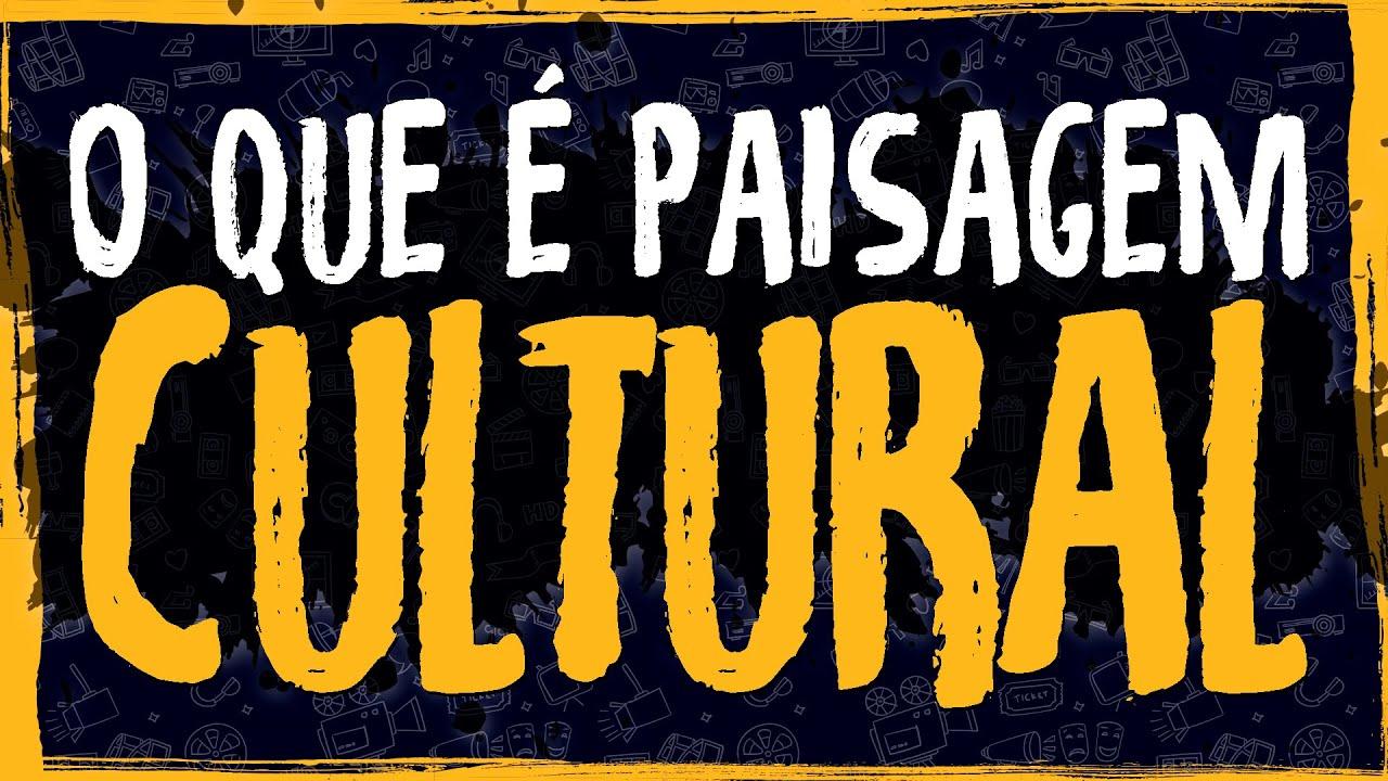 O Que é Paisagem Cultural?