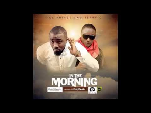 Ice Prince x Terry G - In The Morning (OFFICIAL AUDIO 2014)